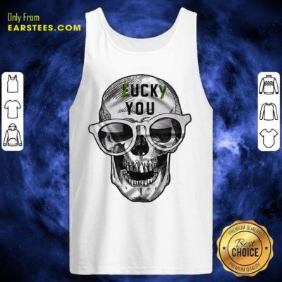 Skull Lucky You Fuck You Tank Top - Design By Earstees.com