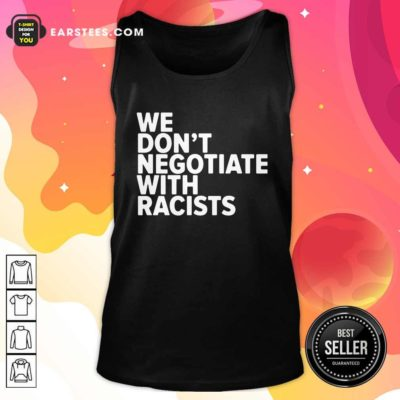 We Don't Negotiate With Racists Tank Top - Design By Earstees.com