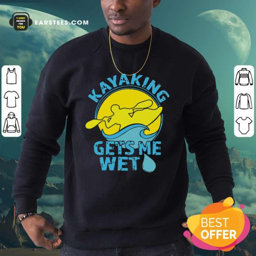 Women's Kayaking Gets Me Wet Sweatshirt - Design By Earstees.com