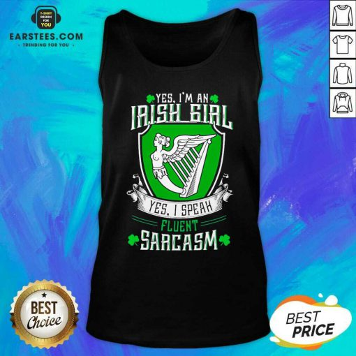 Good Yes Im An Irish Girl Yes I Speak Fluent Sarcasm Tank Top - Design By Earstees.com