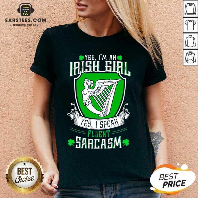 Good Yes Im An Irish Girl Yes I Speak Fluent Sarcasm V-neck - Design By Earstees.com