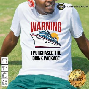 Cruise Warning I Purchased The Drink Package Shirt - Design By Earstees.com