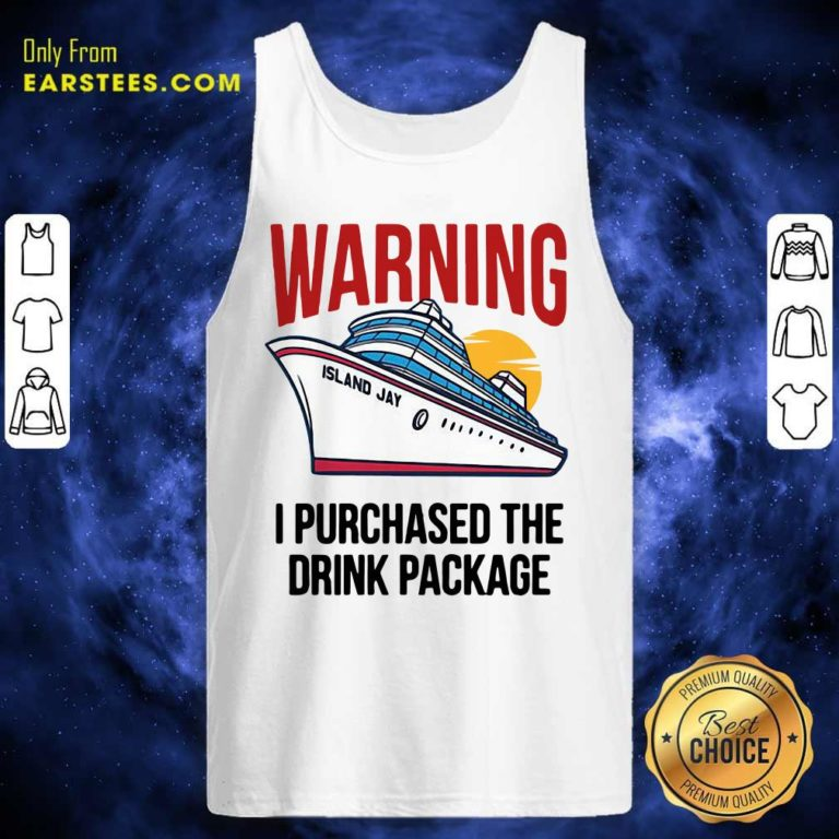 Cruise Warning I Purchased The Drink Package Tank Top - Design By Earstees.com