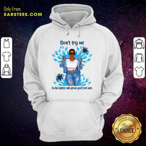 Don't Try Me I'm The Kindest Rude Person You'll Ever Meet Hoodie - Design By Earstees.com