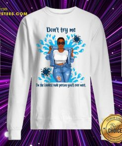 Don't Try Me I'm The Kindest Rude Person You'll Ever Meet Sweatshirt - Design By Earstees.com