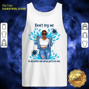 Don't Try Me I'm The Kindest Rude Person You'll Ever Meet Tank Top - Design By Earstees.com