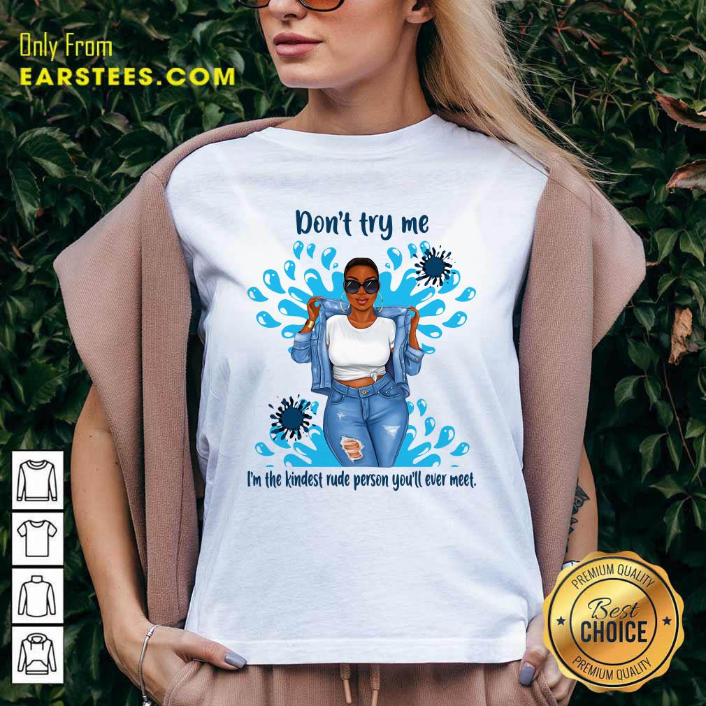 Don't Try Me I'm The Kindest Rude Person You'll Ever Meet V-neck - Design By Earstees.com