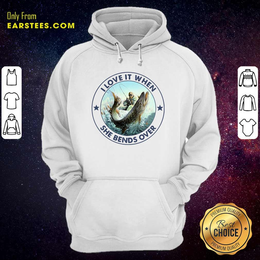 Fishing Papa Stickers I Love It When She Bends Over Hoodie - Design By Earstees.com