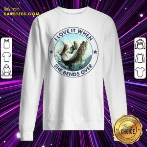 Fishing Papa Stickers I Love It When She Bends Over Sweatshirt - Design By Earstees.com