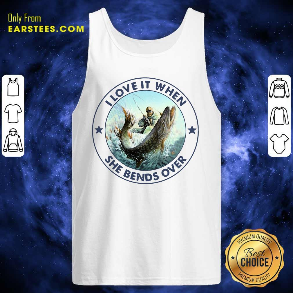 Fishing Papa Stickers I Love It When She Bends Over Tank Top - Design By Earstees.com