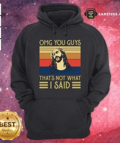 Jesus Omg You Guys That's Not What I Said Vintage Retro Hoodie - Design By Earstees.com