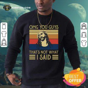 Jesus Omg You Guys That's Not What I Said Vintage Retro Sweatshirt - Design By Earstees.com