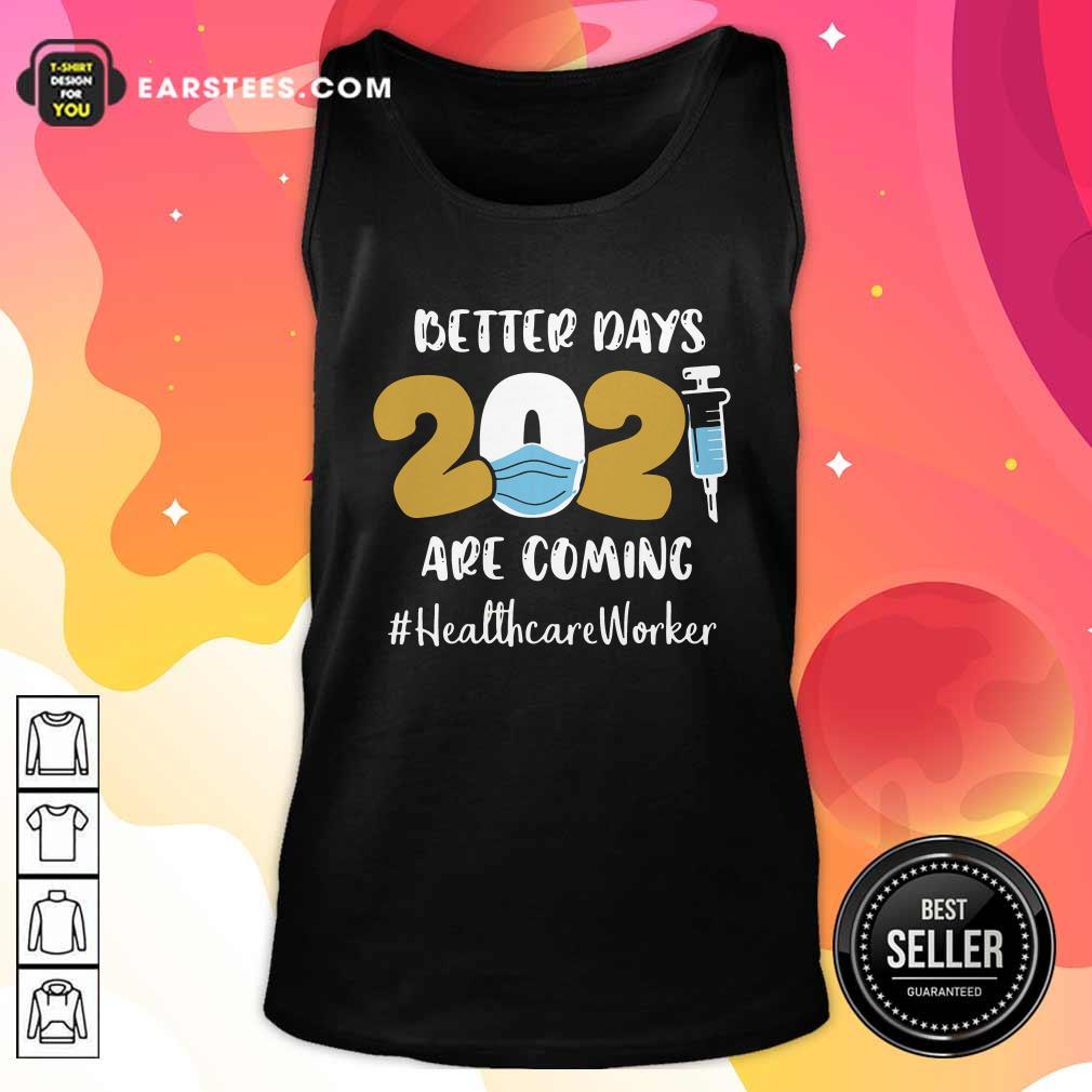 Nurse Better Days Are Coming Healthcare Worker Tank Top - Design By Earstees.com