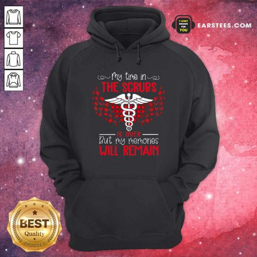 Retired Nurse My Time In The Scrubs Is Over But My Memories Will Remain Hoodie - Design By Earstees.com