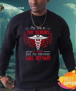 Retired Nurse My Time In The Scrubs Is Over But My Memories Will Remain Sweatshirt - Design By Earstees.com