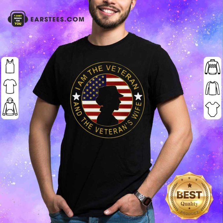 American Flag I Am The Veteran And The Veteran's Wife T-Shirt - Design By Earstees.com