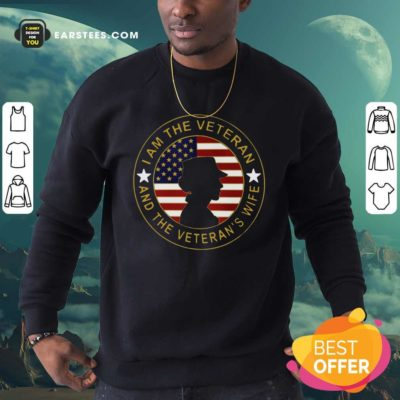 American Flag I Am The Veteran And The Veteran's Wife Sweatshirt - Design By Earstees.com