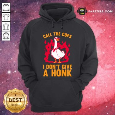 Call The Cops I Don't Give A Honk Hoodie - Design By Earstees.com