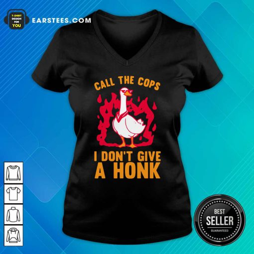 Call The Cops I Don't Give A Honk V-neck - Design By Earstees.com