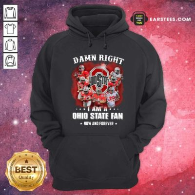 Damn Right I Am A Ohio State Buckeyes Fan Now And Forever Signatures Hoodie - Design By Earstees.com