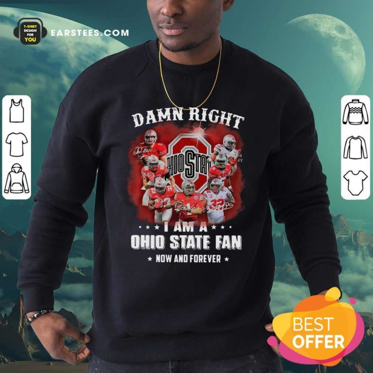 Hot Damn Right I Am A Ohio State Buckeyes Fan Now And Forever Signatures Sweatshirt - Design By Earstees.com