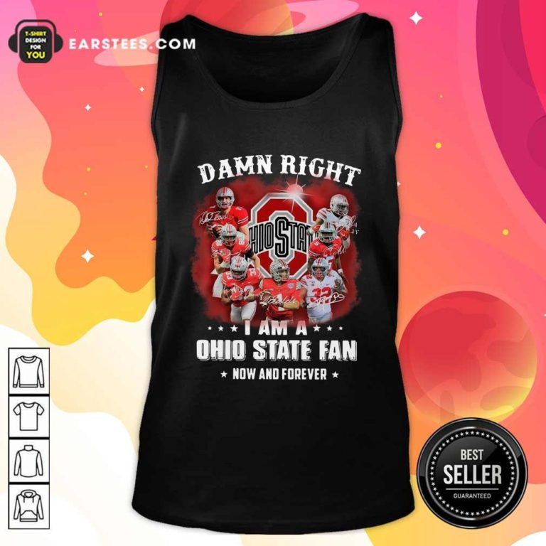 Damn Right I Am A Ohio State Buckeyes Fan Now And Forever Signatures Tank Top - Design By Earstees.com