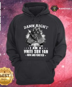Damn Right I Am A White Sox Fan Now And Forever Stars Hoodie - Design By Earstees.com