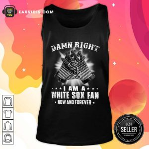 Damn Right I Am A White Sox Fan Now And Forever Stars Tank Top - Design By Earstees.com