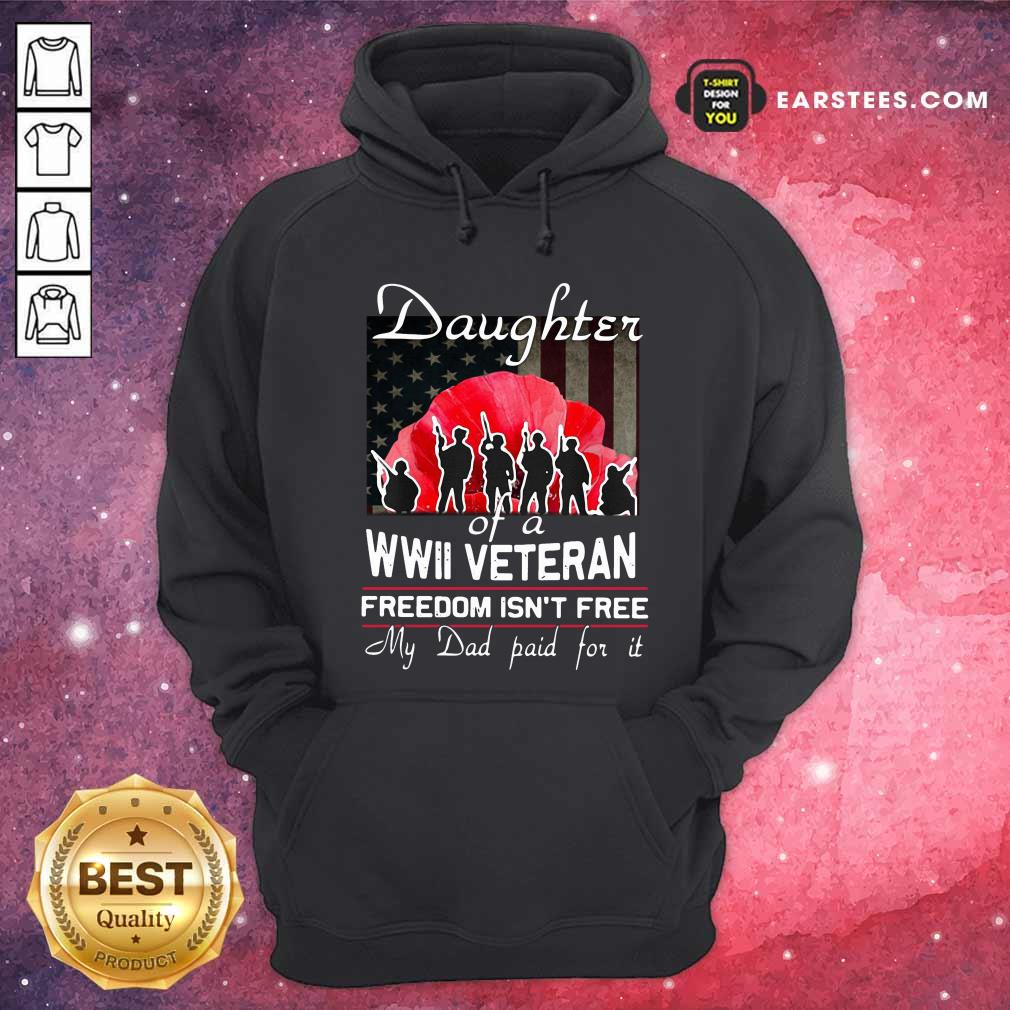 Daughter Of A Wwii Veteran Freedom Isn't Free My Dad Paid For It Hoodie - Design By Earstees.com