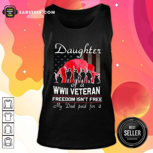Daughter Of A Wwii Veteran Freedom Isn't Free My Dad Paid For It Tank Top - Design By Earstees.com