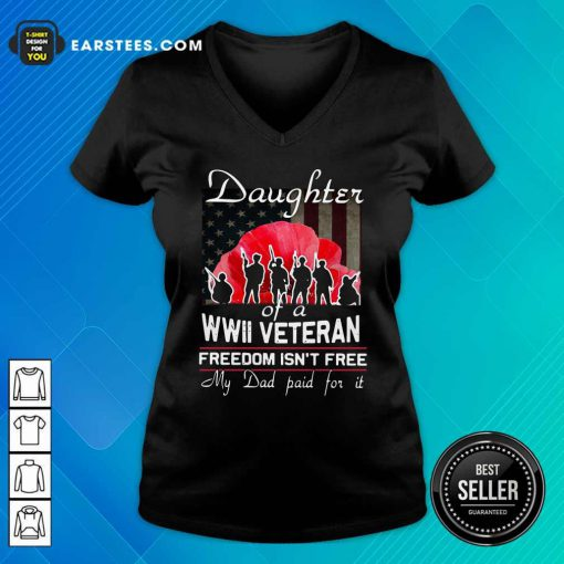 Daughter Of A Wwii Veteran Freedom Isn't Free My Dad Paid For It V-neck - Design By Earstees.com