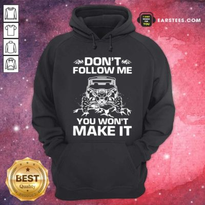 Don't Follow Me You Won't Make It Hoodie - Design By Earstees.com