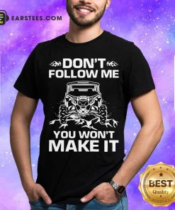 Don't Follow Me You Won't Make It Shirt - Design By Earstees.com