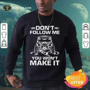 Don't Follow Me You Won't Make It Sweatshirt - Design By Earstees.com