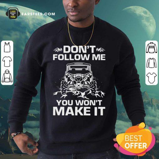 Don't Follow Me You Won't Make It Sweatshirt - Design By Earstees.com
