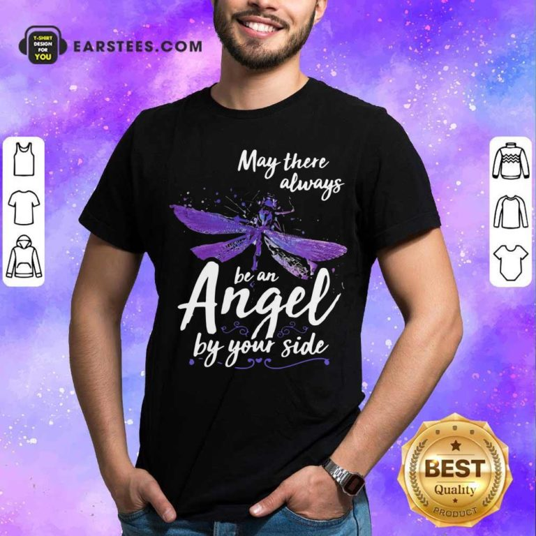 Dragonfly May There Always Be An Angel By Your Side Shirt - Design By Earstees.com