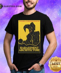 Harassment Architecture Towards A World Removed Of Sin Shirt - Design By Earstees.com