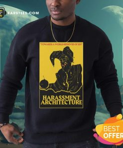 Harassment Architecture Towards A World Removed Of Sin Sweatshirt - Design By Earstees.com