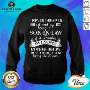 Hot I Never Dreamed Son In Law Of Freaking Awesome Mother In Law Sweatshirt- Design By Earstees.com