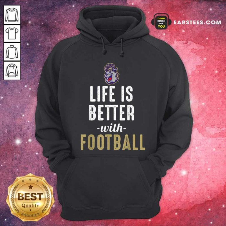 James Madison Dukes Life Is Better With Football Hoodie - Design By Earstees.com