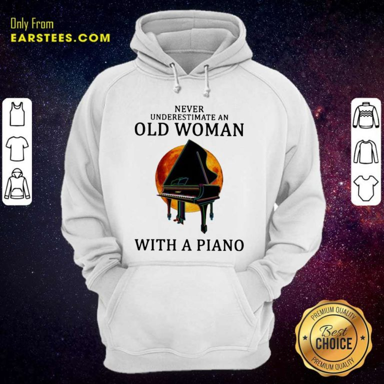 Never Underestimate An Old Woman With A Piano Hoodie - Design By Earstees.com