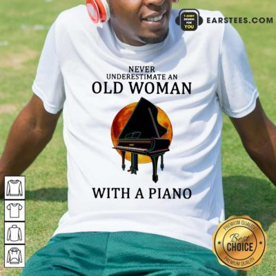 Never Underestimate An Old Woman With A Piano Shirt - Design By Earstees.com