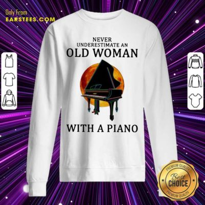 Never Underestimate An Old Woman With A Piano Sweatshirt - Design By Earstees.com
