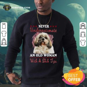 Never Underestimate An Old Woman With A Shih Tzu Sweatshirt - Design By Earstees.com