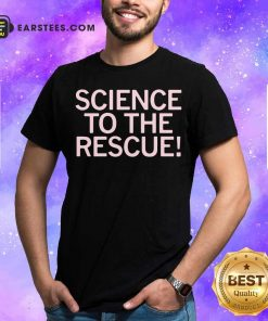 Science To The Rescue Shirt - Design By Earstees.com