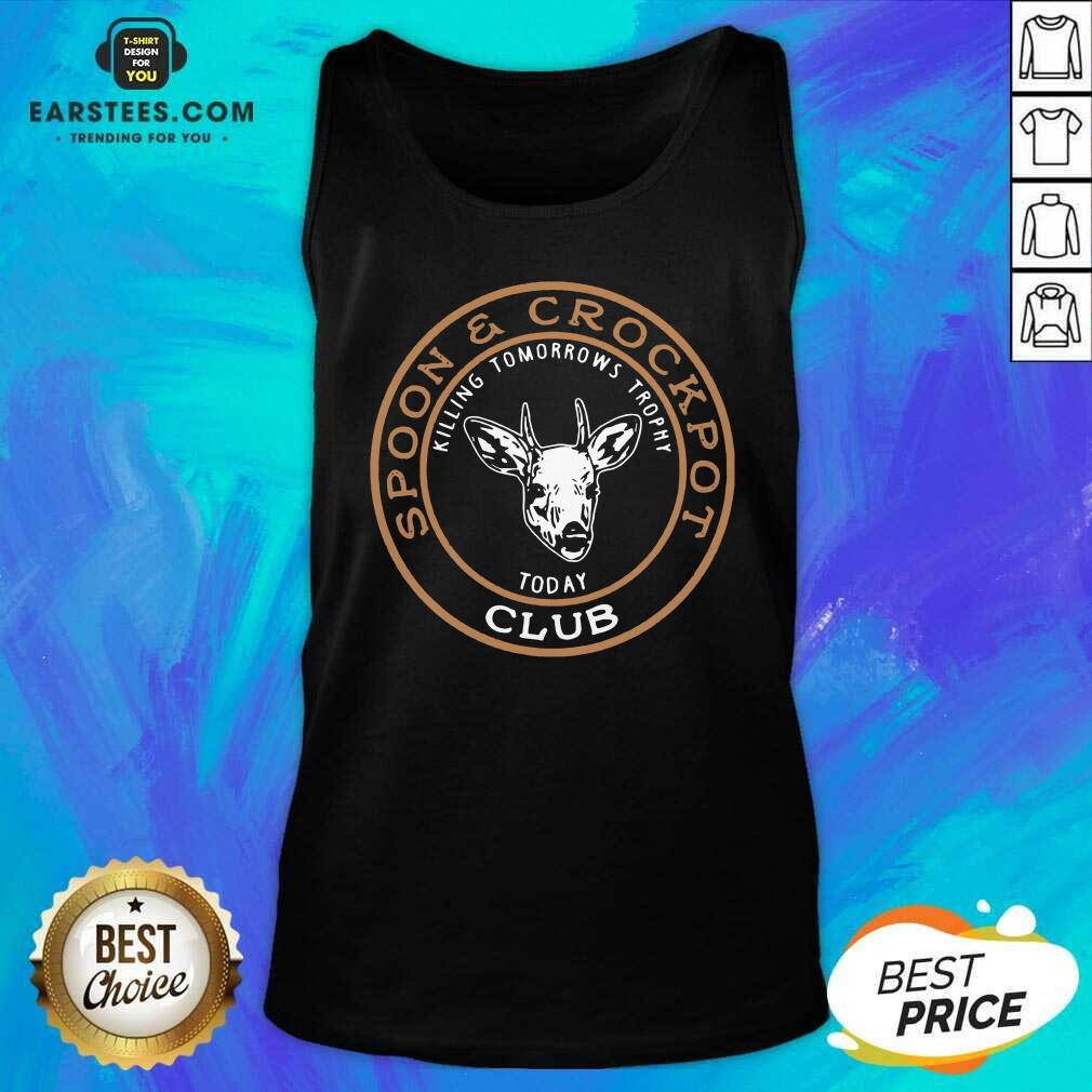 Hot Spoon And Crockpot Club Killing Tomorreows Trophy Today Tank Top - Design By Earstees.com