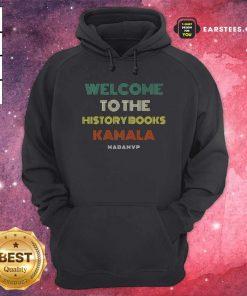 Welcome To History Kamala Madam Vp Harris Inauguration 2021 Vintage Hoodie - Design By Earstees.com