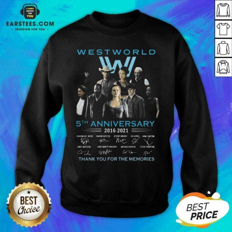 Hot West World 5th Anniversary 2016 2021 Evan Rachel Wood Thandie Newton Jeffrey Wright Thank You For The Memories Sweatshirt - Design By Earstees.com