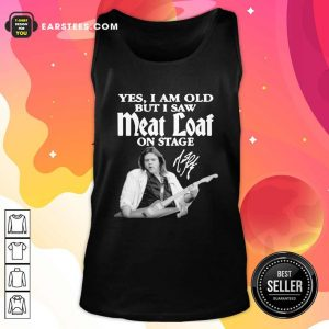 Yes I Am Old But I Saw Meatloaf On Stage Signature Tank Top - Design By Earstees.com