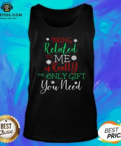 Nice Being Related To Me Is Really The Only Gift You Need Christmas Tank Top - Design By Earstees.com